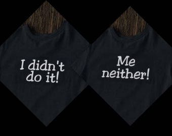 I Didn't Do It, Me Neither diy tshirt design