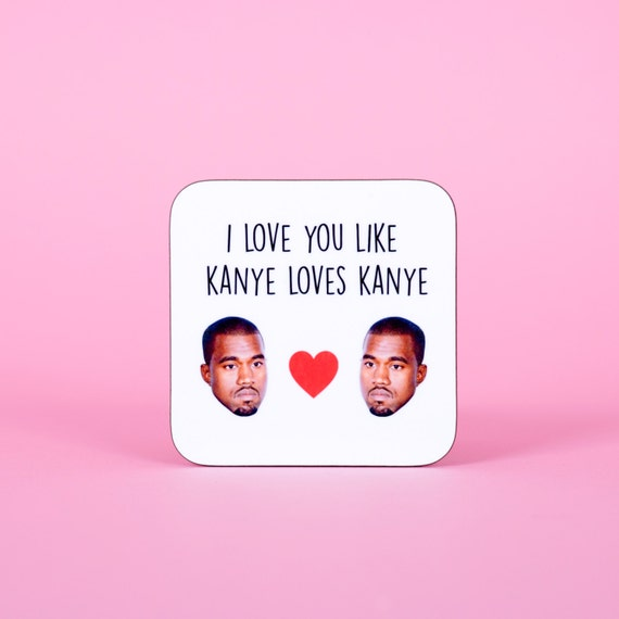 I love you like Kanye loves Kanye coaster - Funny coaster 2S009