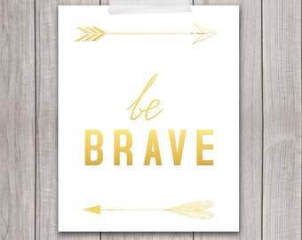 Be Brave - 8x10 Art Print, Gold Typography, Inspirational Print, Gold Quote, Home Decor, Golden, Dorm Room Wall Decor