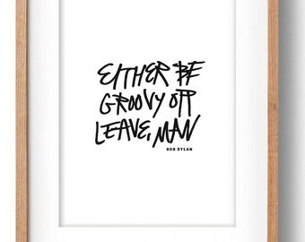 Be Groovy or Leave Quote 5x7 8x10 Digital Print - Bob Dylan Quote - Home Decor - Handdrawn
