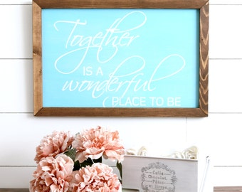FREE SHIPPING Together is a Wonderful Place to Be Farmhouse Style Rustic Wood Sign, Handmade, Inspirational Quote, Shabby Chic
