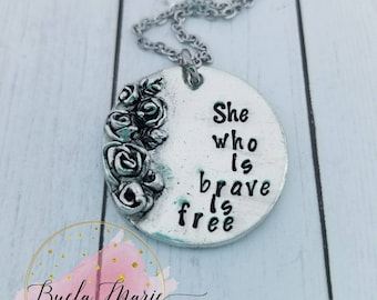 She who is brave is free-- uplifting, inspirational necklace,  abuse survivor
