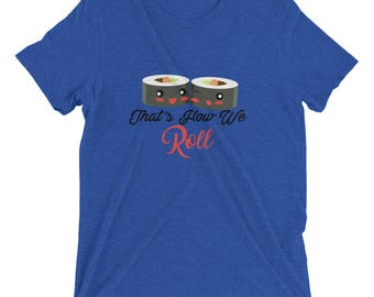 rolling, suhi, that's how we roll, sushi lover tshirt gift