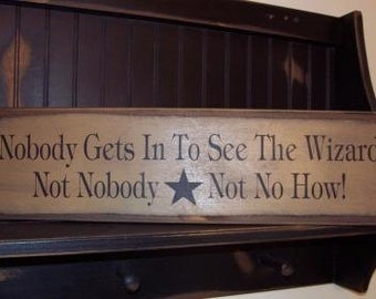 Nobody Gets In To See The Wizard Not Nobody Not No How, primitive, home decor, wooden sign
