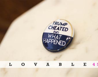 "Trump Cheated That's What Happened 1"" Pin Hillary Clinton 1 inch Button"