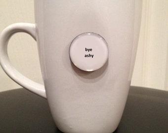 Quote | Mug | Magnet | Bye Ashy