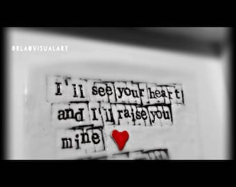 """Words in Porcelain ... """"I'll see your heart and I'll raise you mine"""""""
