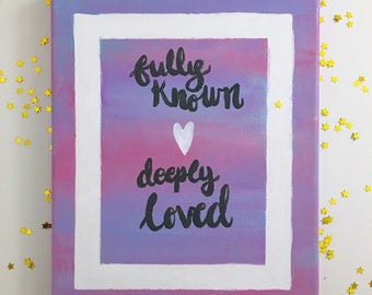 Fully Known, Deeply Loved Canvas