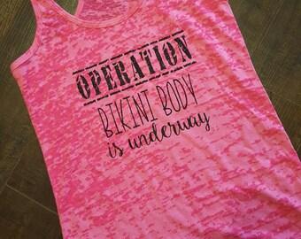 OPERATION Bikini Body is underway workout/fitness/motivational burnout tank
