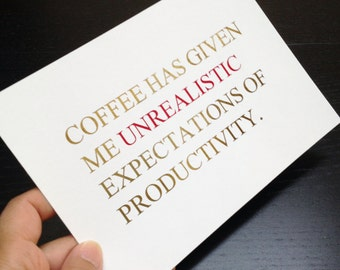 Oops Print - Coffee has Given Me Unrealistic Expectations of Productivity Gold and Red Foil 5 x 7 Print