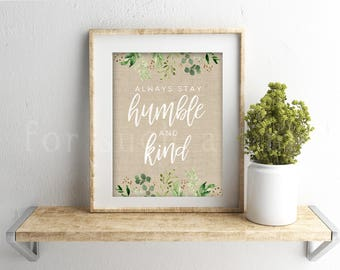 Always Stay Humble and Kind - Burlap and Floral - Farmhouse Kitchen Sign - Spring Cottage Decor - INSTANT DOWNLOAD 5x7, 8x10, 11x14