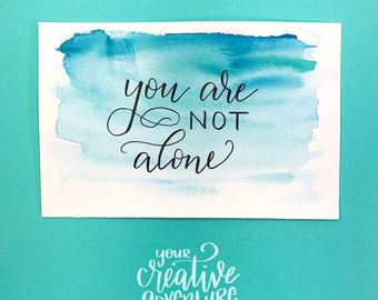 You Are Not Alone Hand Lettered Quote - Original Artwork