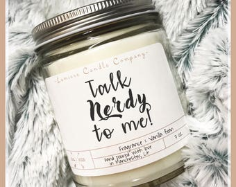 Talk Nerdy To Me - Scented Soy Candle | Friend Gift | Nerdy Gift | College Gift | Finals Gift | Midterm Gift | Student Gift l Nerd Gift