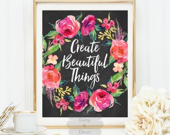 create beautiful things printable floral decor chalkboard fall print art wall office typography quote motivational quote art print