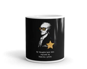 "Alexander Hamilton. ""My thoughts have been replaced by Hamilton lyrics."" Hamilton Gifts. Cute Sayings Mug."