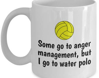 Funny Water Polo Mug - Water Polo Gift - Some Go To Anger Management, I Go to Water Polo
