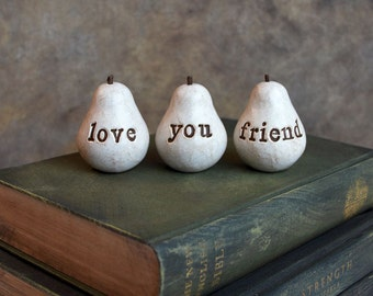 Gifts for her ... white love you friend pears... Three handmade decorative clay pears ... fun way to say I love you