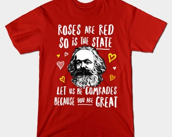 Roses Are Red So Is The State Let Us Be Comrades Because You Are Great T-Shirt - Funny Communism Communist Karl Marx Valentines Shirt