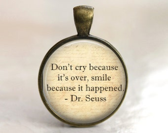 Dr. Suess Quote - Don't Cry Because It's Over, Smile Because it Happened - Pendant, Necklace or Key Chain - Choice of 4 Bezel Colors
