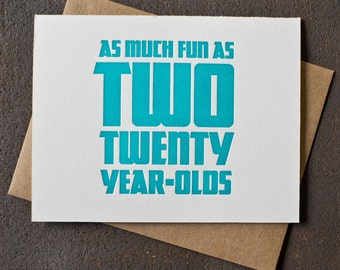 Letterpress 40th Birthday Card - Fun As Two 20 Year-Olds - Teal