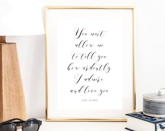 You Must Allow Me to Tell You how Ardently I Admire and Love You ... Jane Austen Quote Print | Jane Austen Art Print | Wall Art | Typography