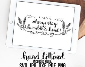 Humble and Kind SVG, Always Stay Humble, Hand Lettered, Calligraphy Cut File, SVG Cut File, Graphic Overlay
