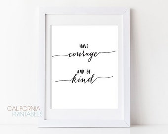 Have Courage and Be Kind PRINTABLE ART, Modern Home Decor, Be Kind Printable, Have Courage Printable, Modern Art Print, Typography Art  29