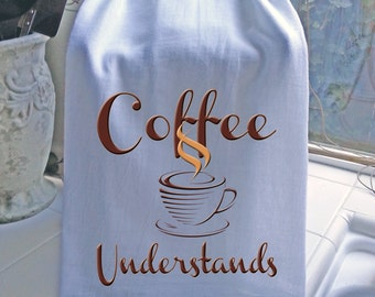 Coffee Understands printed tea towel - Coffee lover gift - Flour Sack Towel
