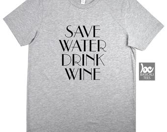 Save Water Drink Wine Shirt,Unisex Tee,Wine,Winery,Road Trip,Wine Lovers Tee , Wine Tasting  T Shirt