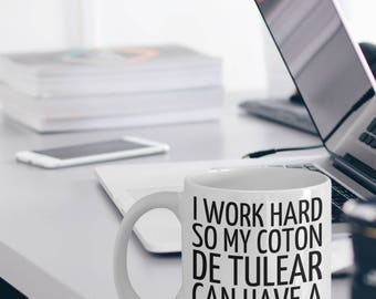 Coton De Tulear Mug - Coton De Tulear Gifts - Coton De Tulear Dog - I Work Hard So My Coton De Tulear Can Have A Better Life