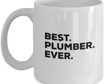 Best Plumber Ever, Plumber Coffee Mug, Plumber  Gifts, Plumber Mugs,  Gift For Plumber , Birthday Anniversary Gift, Christmas Present