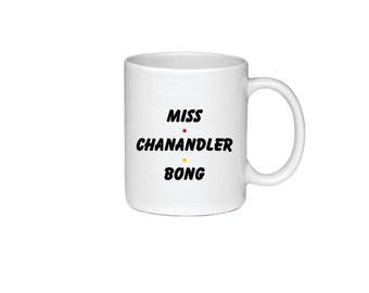 Miss Chanandler Bong - F.R.I.E.N.D.S  - Friends TV Show Coffee Mug Printed on Both Sides - 134