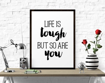 Printable Art, Life Is Tough But So Are You, Wall Print, Typography Quote, Wall Art, Inspirational Print, Black And White, Printable Poster