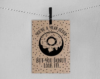"Instant Download Printable ""You're a year older but you Donut look it"" Donut Craftpaper Card  // Donut Card // Greeting Card // Cards"