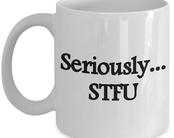Coffee or Tea Mug. Seriously STFU. A mug to give to your friend for any occasion