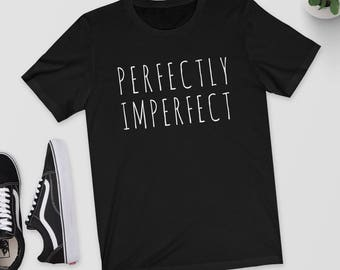 Perfectly Imperfect T-Shirt - Black, White or Grey - Body Positive - Graphic Shirt - Perfect Gift - S M L XL