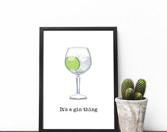 Gin print, G & T print, Gin kitchen print, Gin gift, G and T gift's, It's a gin thing, Gin Birthday gift, Gin glass print, gin themed decor