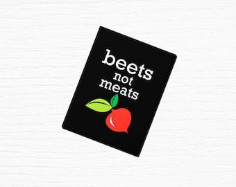 """Vegan Vegetarian Fridge Magnet """"Beets Not Meats"""" 2.5x3.5"""