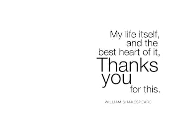 Gratitude Greeting Card. My life itself, and the best heart of it, thanks you for this. William Shakespeare. modern, digital, typography