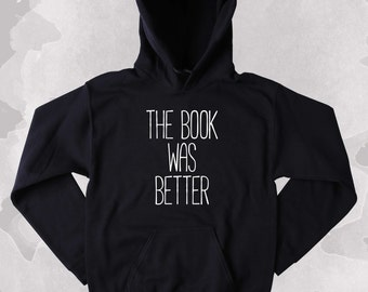 Book Reader Sweatshirt The Book Was Better Slogan Reader Nerdy Clothing Tumblr Hoodie