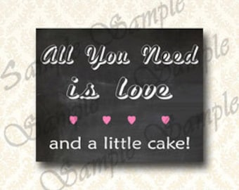 Wedding Signage, All You Need Is Love And A Little Cake - Printable Wedding Signs, Cake Table Sign, Dessert Table, Cupcake Sign 166