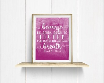 """Psalm 116:2 """"Because He Bends Down to Listen..."""" Berry & White Art Print, Wall Decor"""