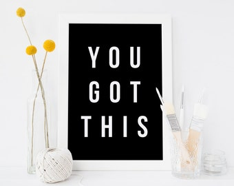 You got this. Black and white typographic print