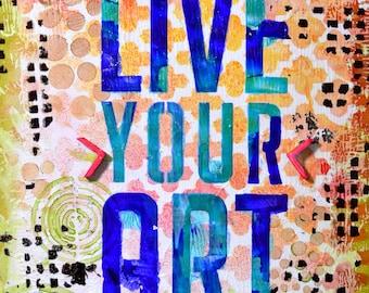 """Live Your Art - 8x10"""" Original inspirational Mixed Media painting"""