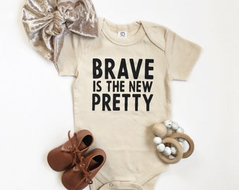Brave is the New Pretty Baby Bodysuit - Organic Bodysuit, Organic Children's Clothing