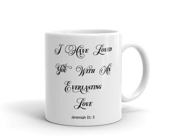 """Jeremiah 31:3 Scripture Mug """"I have loved you with an everlasting love..."""""""