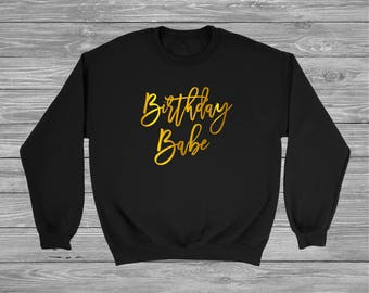 Birthday Babe custom sweatshirt, Birthday sweatshirt, Birthday shirt, Birthday gift, Tumblr shirt, birthday girl shirt