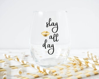 Slay All Day Wine Glass- Slay- I Slay All Day- Funny Wine Glass- Diva Wine Glass- bridal party favor- bachelorette party favor