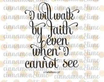 I Will Walk by Faith Even When I Cannot See Svg, Christian Svg, Bible Verse Svg, 1 Corinthians 5 7, Religious Svg, Jesus Svg