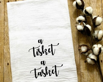 A Tisket A Tasket Kitchen Towel / Flour Sack Tea Towel / Gift for Her / Birthday Gift / Housewarming Gift / Southern Sayings / Dish Towel